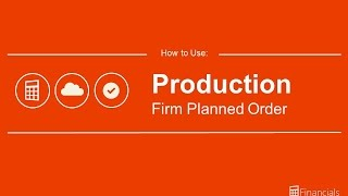 How to Use the Firm Planned Production Order