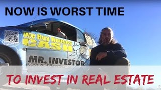 WORST time for real estate investing is NOW