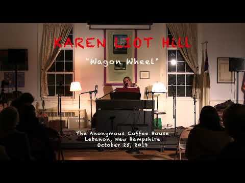 "KAREN LIOT HILL ""Wagon Wheel"" at the Anonymous Coffeehouse Lebanon, New Hampshire - October 25, 2019"