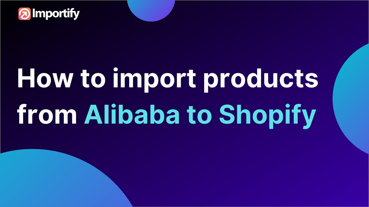 How to import products from Alibaba to Shopify using Importify