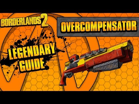 Borderlands 2 | Overcompensator Legendary Weapon Guide