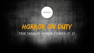 Scare Fest #21: Horror On Duty (True Tagalog Horror Stories)