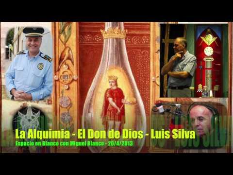 Espacio en blanco - La Alquimia  - El don de Dios  - Luis Silva 20 /4 /2013