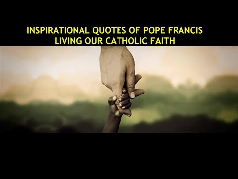 """Inspirational Quotes of Pope Francis - ARE YOU LIVING YOUR FAITH?"""