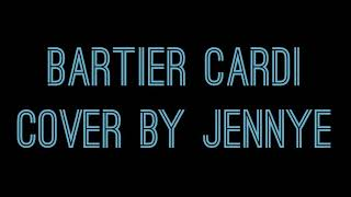 Bartier Cardi Cardi B Cover By Jennye (with Lyrics)