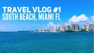 TRAVEL VLOG #1 SOUTH BEACH, MIAMI FL