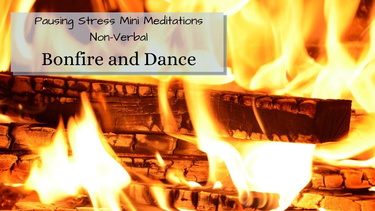Bonfire and Dance: Meditation Videos