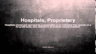 Medical vocabulary: What does Hospitals, Proprietary mean