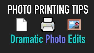 Photo Printing Tips for Dramatic edits