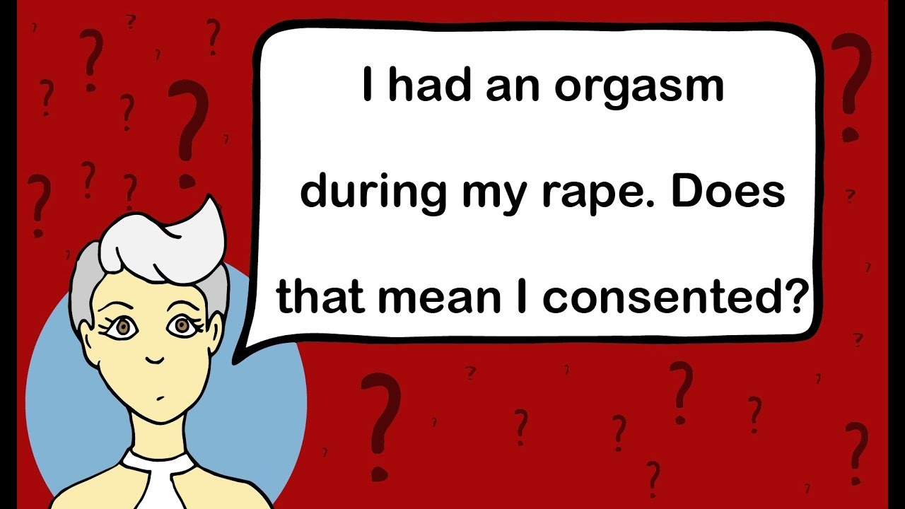 I Had An Orgasm During My Rape, Does That Mean I Consented