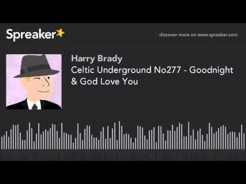 Celtic Underground No277 - Goodnight & God Love You