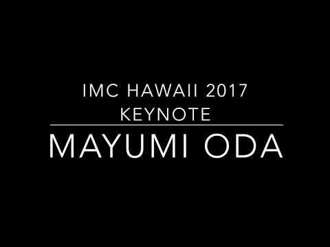 Mayumi Oda Keynote IMC Hawaii 2017