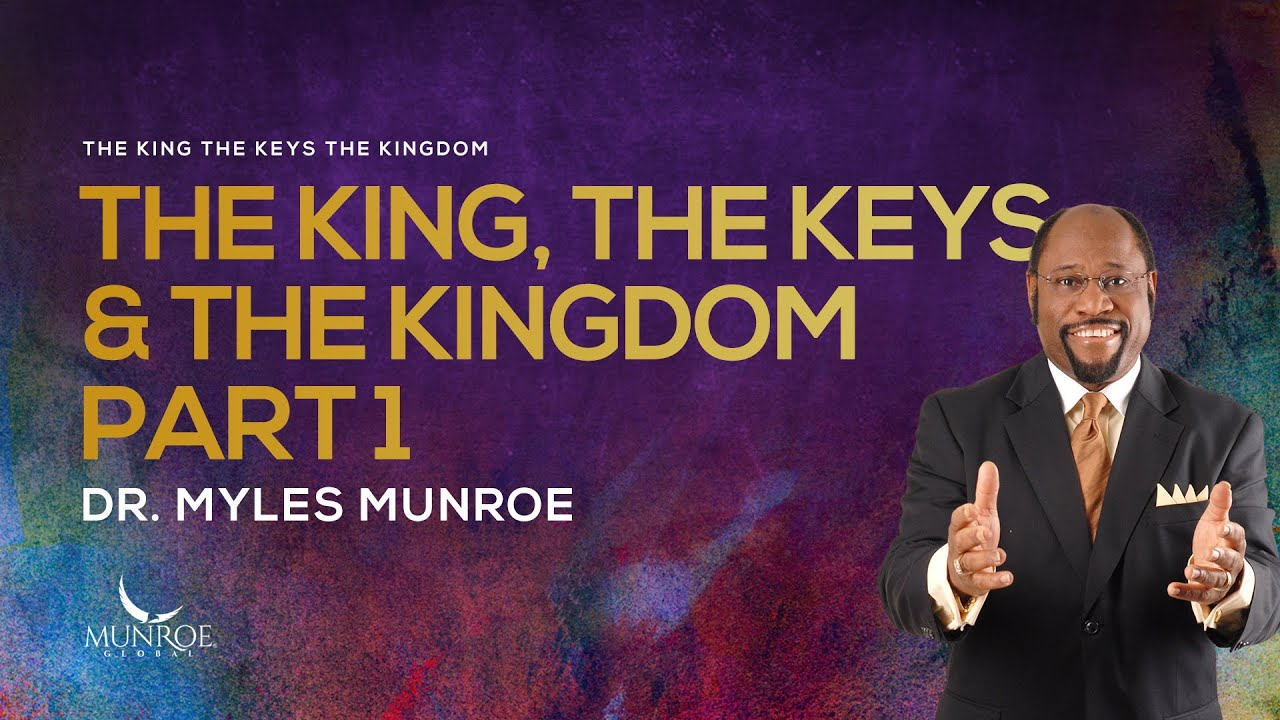 The King, The Keys & The Kingdom Pt. 1 | Dr. Myles Munroe