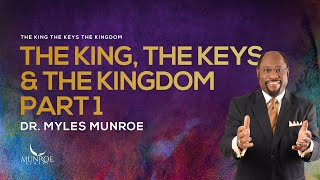 The King, The Keys & The Kingdom Pt. 1 | Dr. Myles Munroe