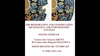THE RESTORATION AND CONSERVATION ARCHEOLOGY AND ETHNOGRAPHY TEXTILES. ONLINE SEMINAR. 19.04.2020