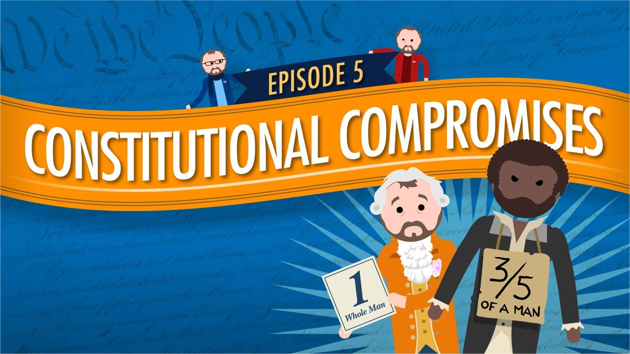 Constitutional Compromises Crash Course Government And