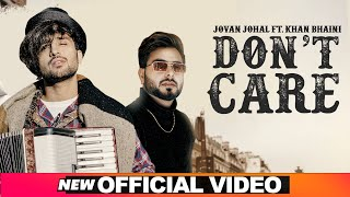 Don't Care (Official Video) | Jovan Johal ft Khan Bhaini | Harj Nagra | Latest Punjabi Songs 2020