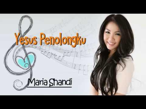 Lagu Rohani YESUS PENOLONGKU - MARIA SHANDI