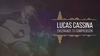 Lucas Cassina - Enséñanos Tu Comprensión (Audio Oficial)
