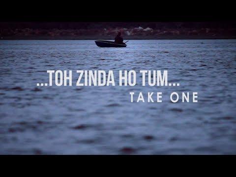 Toh Zinda Ho Tum ...Take One