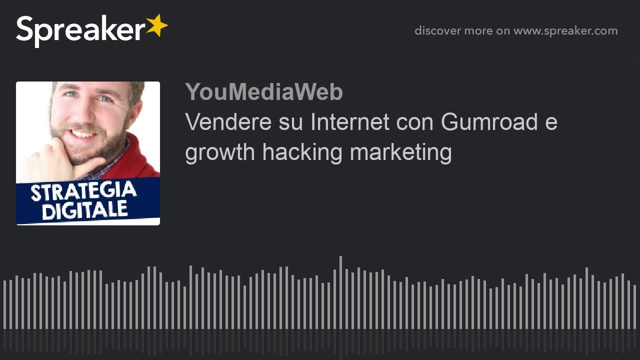 Vendere su Internet con Gumroad e growth hacking marketing