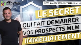 LE SECRET QUI FAIT DEMARRER VOS PROSPECTS MLM IMMEDIATEMENT