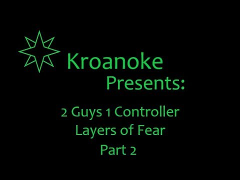 2 Guys 1 Controller Layers of Fear Part 2