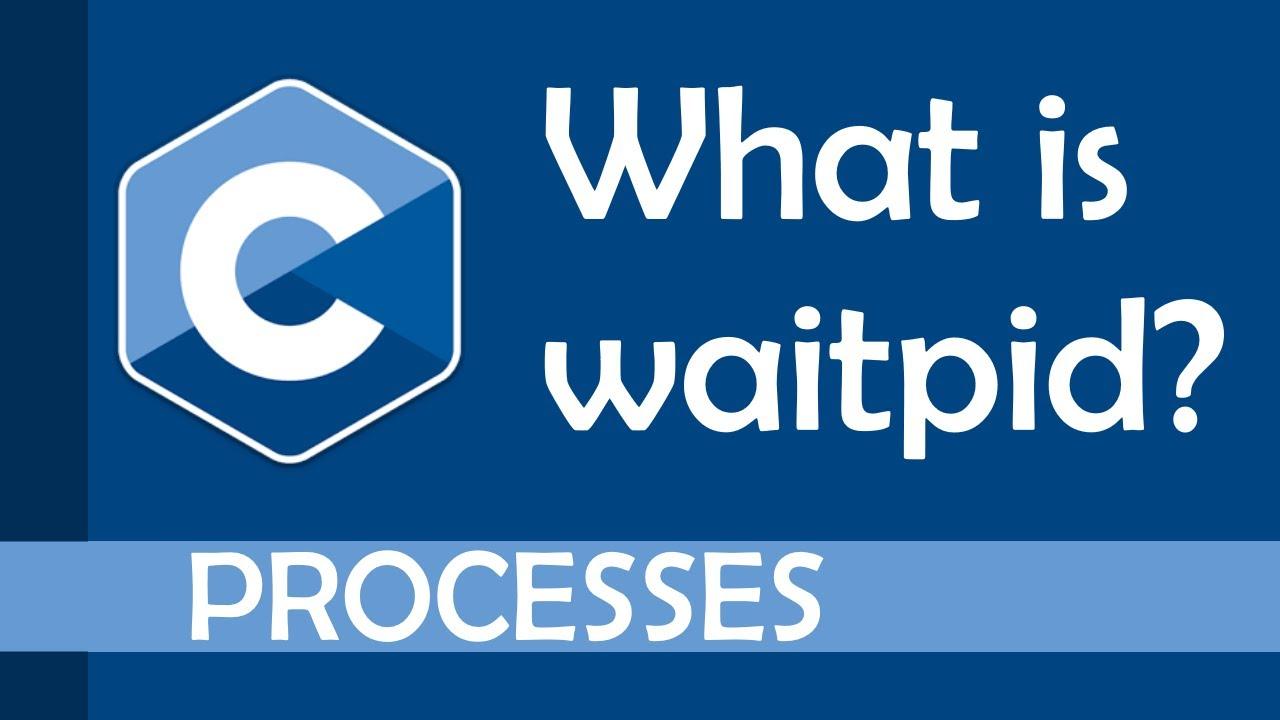 What is waitpid?
