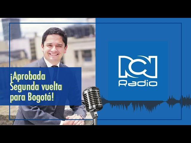Entrevista RCN Radio - Aprobada segunda vuelta para Bogotá