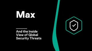 Max and the Inside View of Global Security Threats