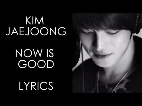 Kim Jaejoong - Now is Good [Han/Rom/Eng Lyrics]