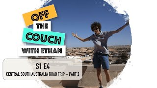 S1 E4 Central South Australia Road Trip - Part 2 | Off the Couch with Ethan