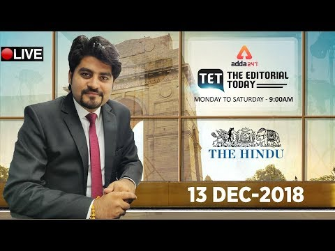 13th DECEMBER 2018   The Hindu   The Editorial Today   Editorial Discussion &  Analysis Editorial