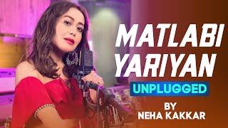 Matlabi Yariyan Unplugged by Neha Kakkar Mp3 Song Download