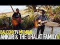 ANKUR & THE GHALAT FAMILY - KHAMOSHI (BalconyTV)