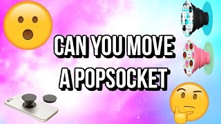 can you move a popsocket?????