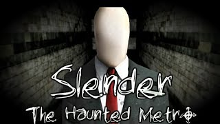 SLENDER'S AT THE METRO STATION?! - Slender: The Haunted Metro