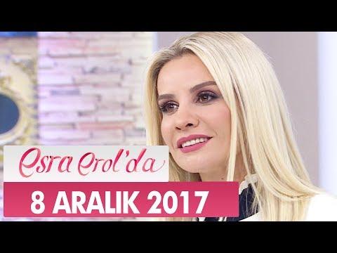 Esra Erol'da 8 Aralık 2017 Cuma - Tek Parça