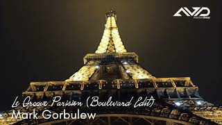 Le Groove Parisien (Boulevard Edit) Mark Gorbulew