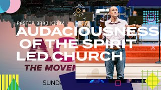Audaciousness of The Spirit Led Church - Acts 4:1-31- Pastor Brad Kirby