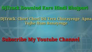 Chori Chori Dil Tera Churayenge Apna Tujhe Hum Banayenge