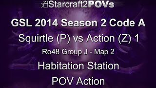 SC2 HotS - GSL 2014 S2 Code A - Squirtle vs Action 1 - Ro48 Group J - Map 2 - Hab Station - Action