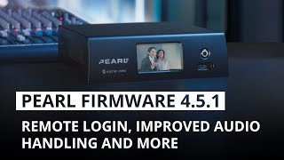Webinar: New Pearl Firmware 4.5.1 – Remote login, improved audio handling and more