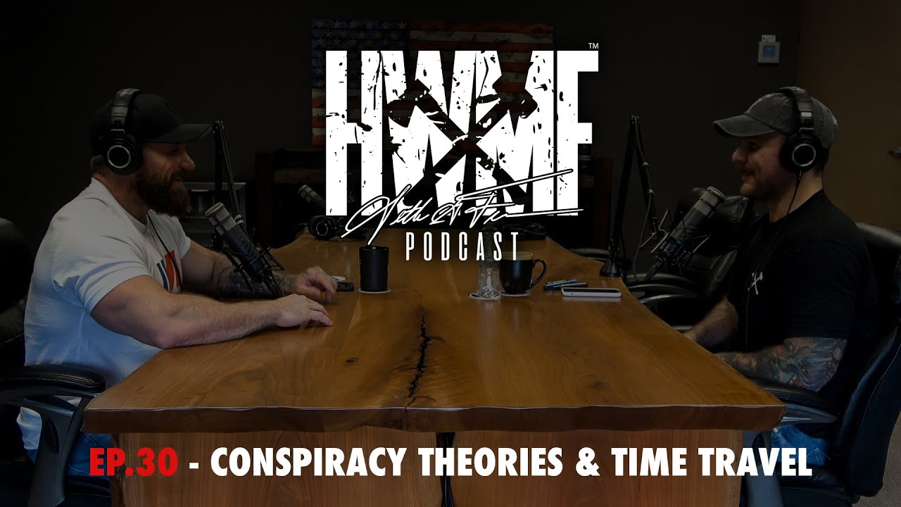 #30 - CONSPIRACY THEORIES & TIME TRAVEL   HWMF Podcast