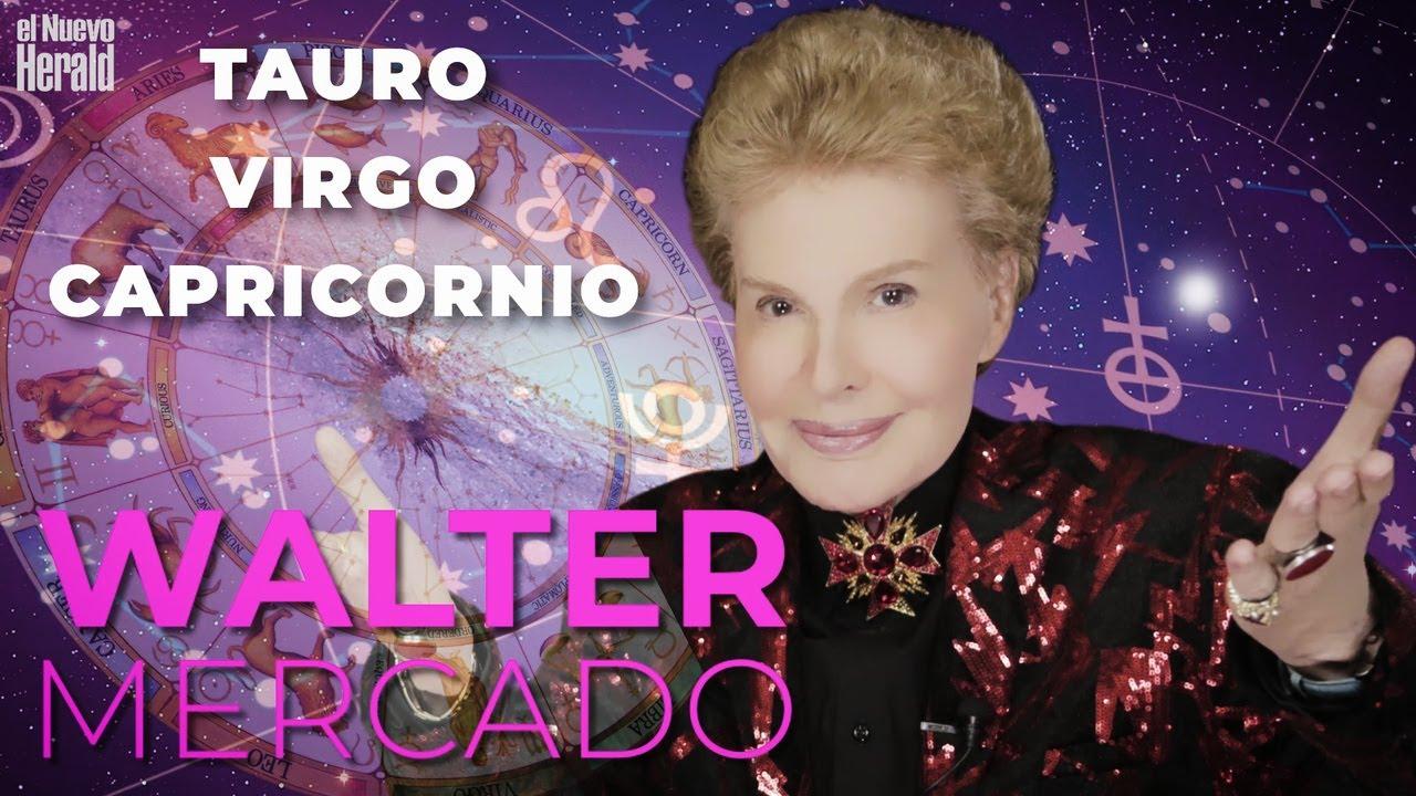 Tauro Virgo Y Capricornio Predicciones De Walter Mercado Para El