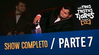 Los Tres Tristes Tigres SHOW COMPLETO - PARTE 7