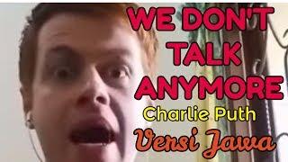 WE DON'T TALK ANYMORE Javanese Version - CHARLIE PUTH (Lho Ga Ono Sego)
