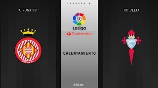 Calentamiento Girona Fc vs RC Celta