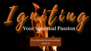 Igniting Your Spiritual Passion: Providential Relationships l April 25, 2021