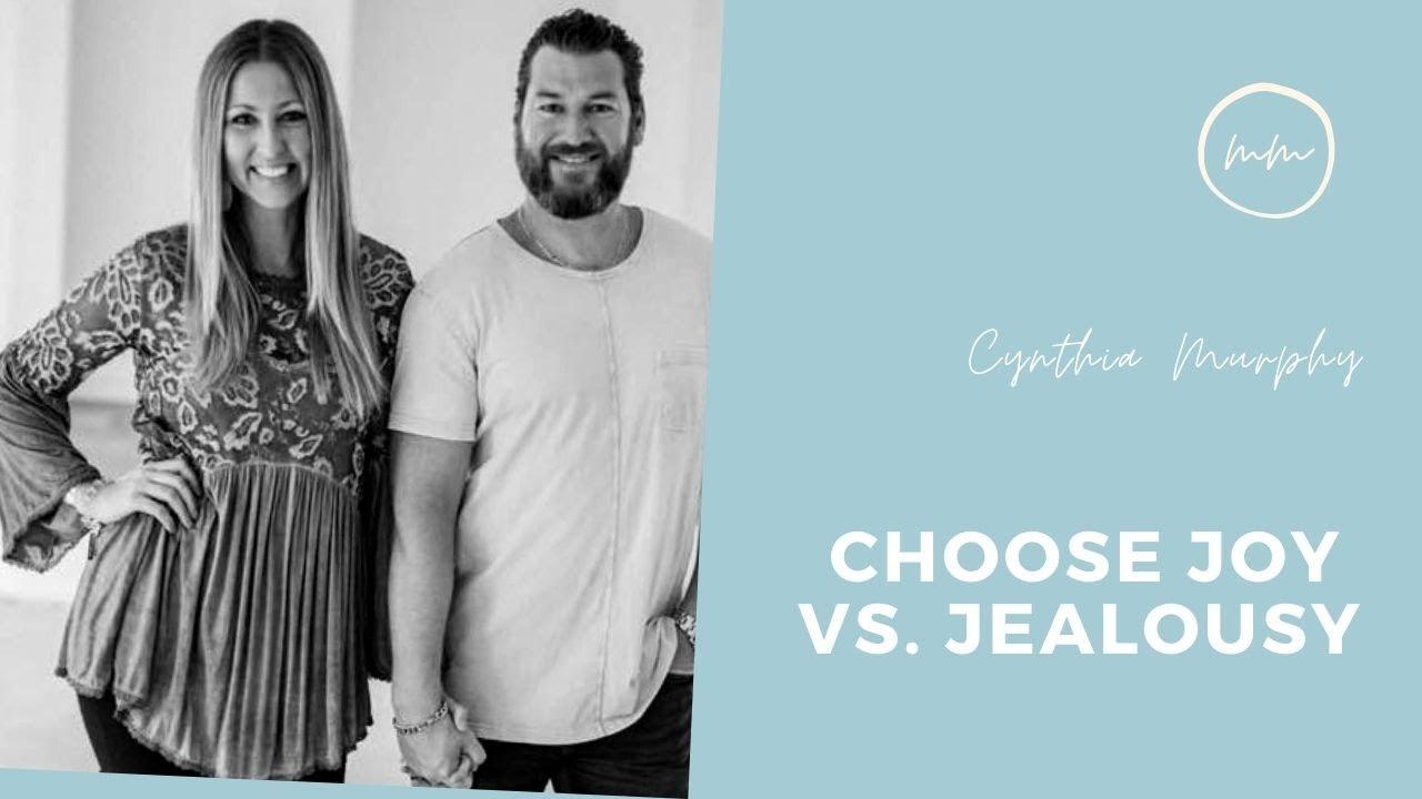 Choose Joy vs. Jealousy